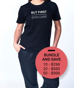 But First, SKin Care T-shirt